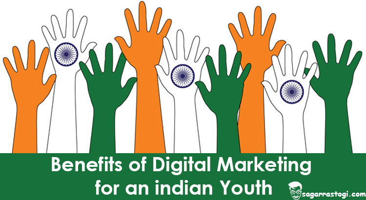 benefits of digital marketing for a indian youth by sagar rastogi